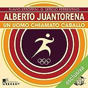 Alberto Juantorena: Un uomo chiamato caballo (Olimpicamente) | Flavio Stroppini, G. Sergio Ferrentino