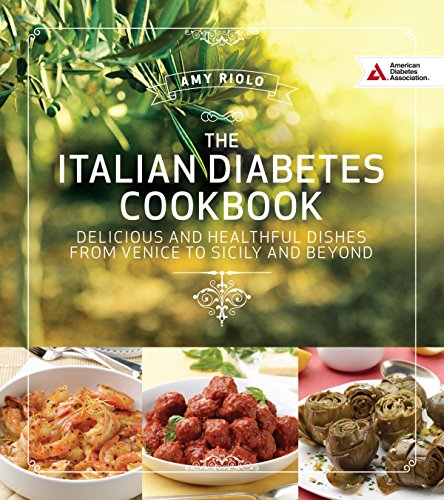 Italian Diabetes Cookbook: Delicious and Healthful Dishes from Venice to Sicily and Beyond by American Diabetes Association