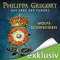 Wolfsschwestern (Das Erbe der Tudors 1) Hörbuch von Philippa Gregory Gesprochen von: Gabriele Blum