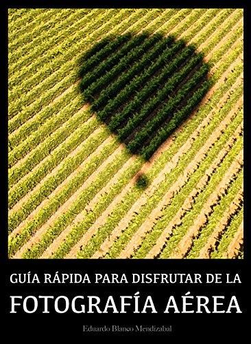 Descargar Libro Fotografía Aérea: Guía Rápida Para Disfrutar De La Fotografía Aérea Eduardo Blanco Mendizabal