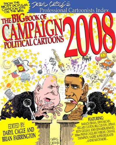 The Big Book Of Campaign 2008 Political Cartoons Fairrington Brian Cagle Daryl 9780789738097 Amazon Com Books