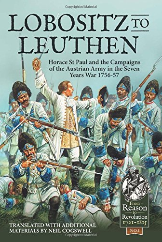 Read Online Lobositz to Leuthen: Horace St Paul and the Seven Years War, 1756-1757 (Reason to Revolution) PDF