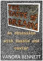 The Taste of Dreams: An Obsession with Russia and Caviar