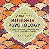 #4: The Original Buddhist Psychology: What the Abhidharma Tells Us About How We Think, Feel, and Experience Life