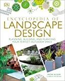 : Encyclopedia of Landscape Design: Planning, Building, and Planting Your Perfect Outdoor Space