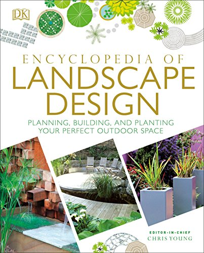Encyclopedia of Landscape Design: Planning Building and Planting Your Perfect Outdoor Space