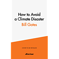 How to Avoid a Climate Disaster: The Solutions We Have and the Breakthroughs We Need (English Edition)