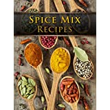 Dry Spice Mixes: Top 50 Most Delicious Spice Mix Recipes [A Seasoning Cookbook] (Recipe Top 50's Book 104)