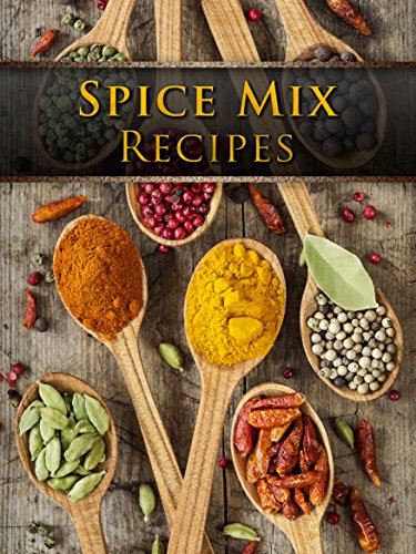 Spice Mix Recipes: Top 50 Most Delicious Spice Mix Recipes [A Seasoning Cookbook] (Recipe Top 50's Book 104) by Julie Hatfield