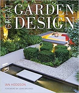 Great Garden Design: Contemporary Inspiration For Outdoor Spaces: Ian  Hodgson, John Brookes: 9780711235731: Amazon.com: Books