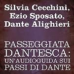 Passeggiata Dantesca [Dante's Walk]: Un'audioguida sui passi di Dante | Silvia Cecchini,Ezio Sposato,Dante Alighieri
