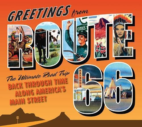 Greetings from Route 66: The Ultimate Road Trip Back Through Time Along America