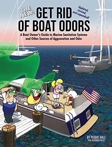 The New Get Rid of Boat Odors, 2nd Edition: A Boat Owner's Guide to Marine Sanitation Systems and Other Sources of Aggravation and Odor
