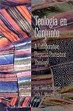 Teologia en Conjunto: A Collaborative Hispanic Protestant Theology