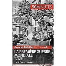 La Première guerre mondiale. Tome 1: 1914, l'embrasement (Grandes Batailles t. 43) (French Edition)