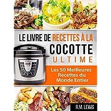 Le Livre de Recettes à la Cocotte Ultime: Les 50 Meilleures Recettes du Monde Entier (en Français, French Edition)