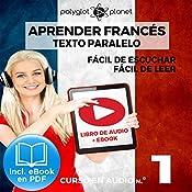 Aprender Francés - Texto Paralelo - Fácil de Leer - Fácil de Escuchar: Curso en Audio, No. 1 [Learn French - Audio Course No. 1]: Lectura Fácil en Francés |  Polyglot Planet