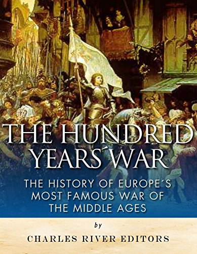 The Hundred Years War: The History of Europe's Most Famous War of the Middle (Joan Rivers Rose)