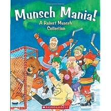 Munsch Mania!: A Robert Munsch Collection by Munsch. Robert Published by North Winds Press (2013) Hardcover