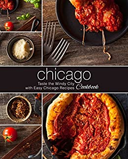 Chicago Cookbook: Taste the Windy City with Easy Chicago Recipes by [Press, BookSumo]