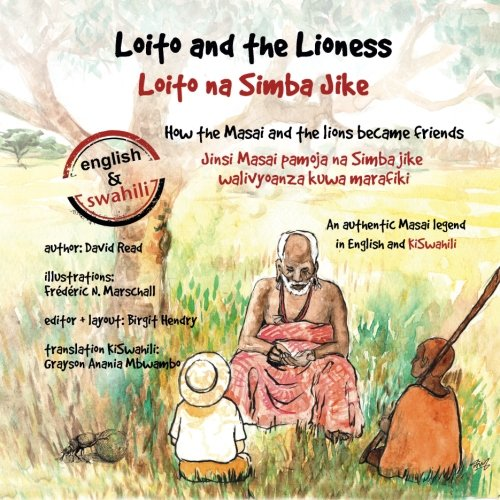 Loito and the Lioness: How the Masai and the lions became friends (Volume 1)