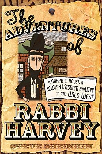The Adventures Of Rabbi Harvey  A Graphic Novel Of Jewish Wisdom And Wit In The Wild West