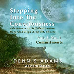 Stepping Into The Consciousness - Vol.3 No.3 - Commitments: How They Work & How to Eliminate Them