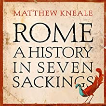 Rome: A History in Seven Sackings Audiobook by Matthew Kneale Narrated by Neil Gardner