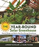 The Year-Round Solar Greenhouse: How to Design and Build a Net-Zero Energy Greenhouse