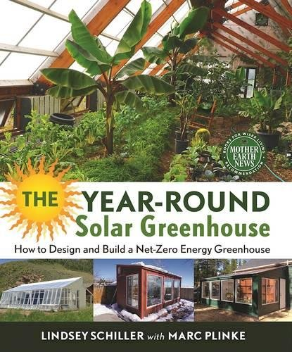 The Year Round Solar Greenhouse How to Design and Build a Net