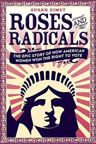 (Roses and Radicals: The Epic Story of How American Women Won the Right to Vote)