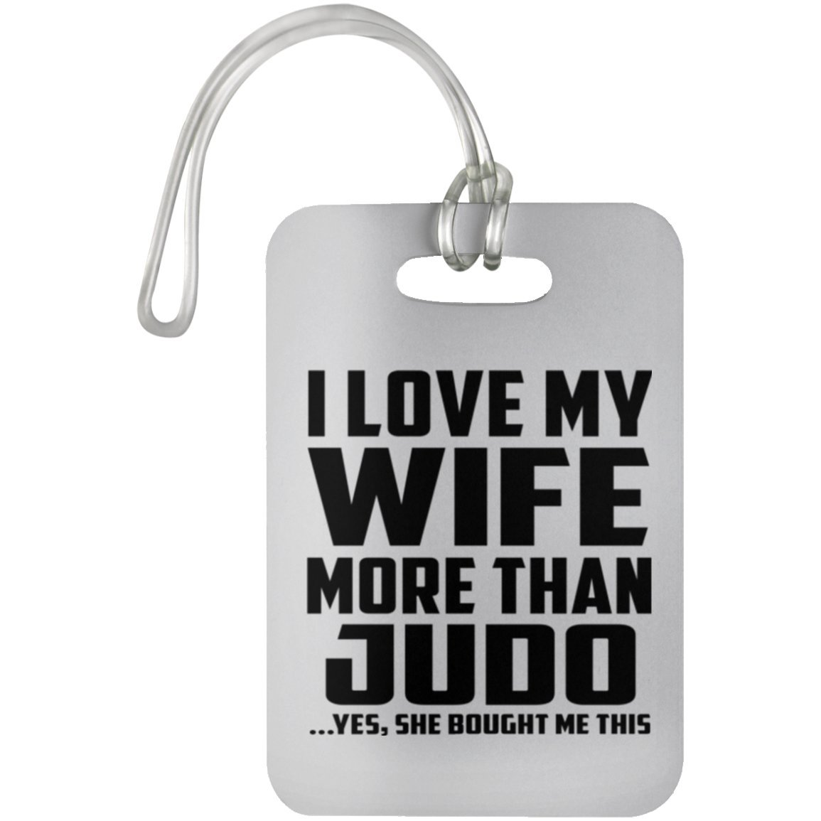 Husband Luggage Tag I Love My Wife More Than Judo .Yes, She Bought Me This - Luggage Tag Travel Cruise Suitcase Bag-gage Tag Best Gift for Husband, Him, Men, Man from Wife Designsify