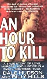 An Hour To Kill: A True Story of Love, Murder, and Justice in a Small Southern Town (St. Martin's True Crime Library)