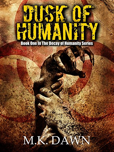 Dusk of Humanity (The Decay of Humanity Series: Book 1) by [Dawn, M.K.]