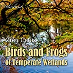 Birds and Frogs of Temperate Wetlands: Atmospheric Audio for Productivity and Focus | Greg Cetus