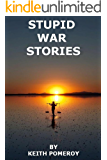STUPID WAR STORIES: Tales from the Wonder War, Vietnam 1970-1971