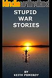 STUPID WAR STORIES: Tales from the Wonder War, Vietnam 1970-1971 (English Edition)