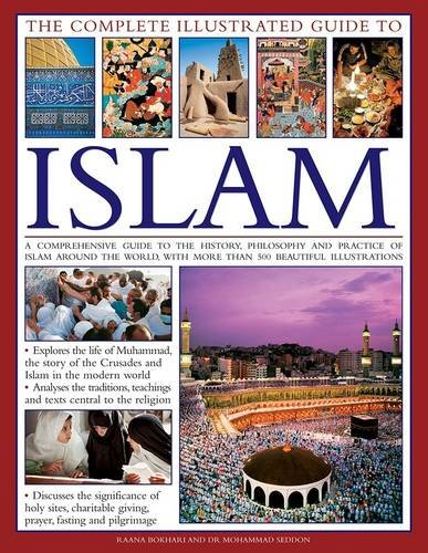 The Complete Illustrated Guide to Islam: A Comprehensive Guide to the History, Philosophy and Practice of Islam Around the World, with More Than 500 Beautiful Illustrations por Dr. Mohammad Bokhari,Seddon Ranna