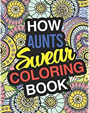 How Aunt's Swear: A Sweary Adult Coloring Book For Swearing Like An Aunt   Holiday Gift & Birthday Present For Aunty   Auntie   Grand-Aunt   Great-Aunt   Grandaunt: Funny Gift For Aunt   Gag Gift For Aunt