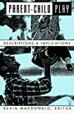 Parent-Child Play : Descriptions and Implications, , 0791414647