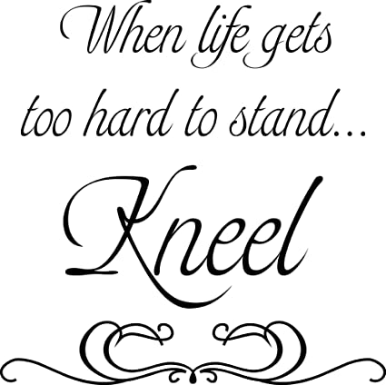 When Life Gets Too Hard To Stand Kneel Vinyl Wall Quote Decal Small