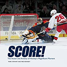 Score!: The Action and Artistry of Hockey's Magnificent Moment (Spectacular Sports)
