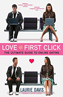 Love at First Click  The Ultimate Guide to Online Dating Amazon com