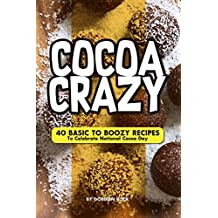 Cocoa Crazy: 40 Basic to Boozy Recipes - To Celebrate National Cocoa Day