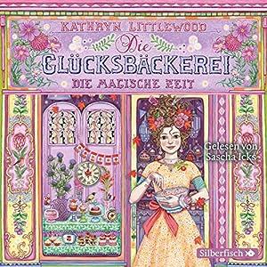 Die magische Zeit (Die Glücksbäckerei 6) Hörbuch von Kathryn Littlewood Gesprochen von: Sascha Icks