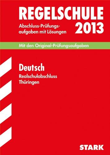 Abschluss-Prüfungsaufgaben Regelschule Thüringen / Realschulabschluss Deutsch 2013: Mit den Original-Prüfungsaufgaben 2006-2012 mit Lösungen