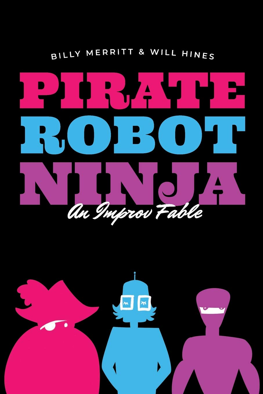 Pirate Robot Ninja: An Improv Fable: Amazon.es: Billy ...