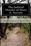 The Judicial Murder of Mary E. Surratt, David Miller DeWitt, 1500143030