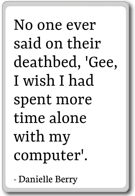 No One Ever Said On Their Deathbed Gee I Danielle Berry
