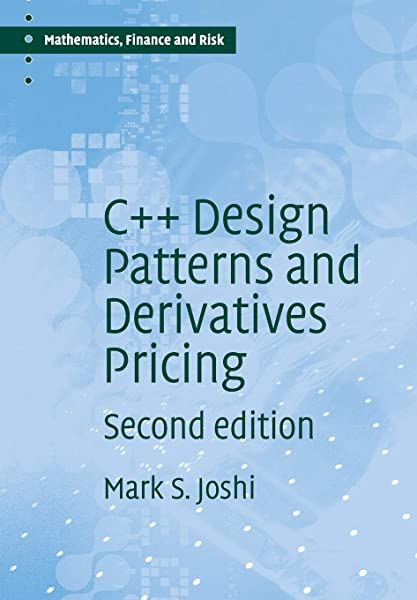 Amazon Com C Design Patterns And Derivatives Pricing Mathematics Finance And Risk 9780521721622 Joshi M S Books